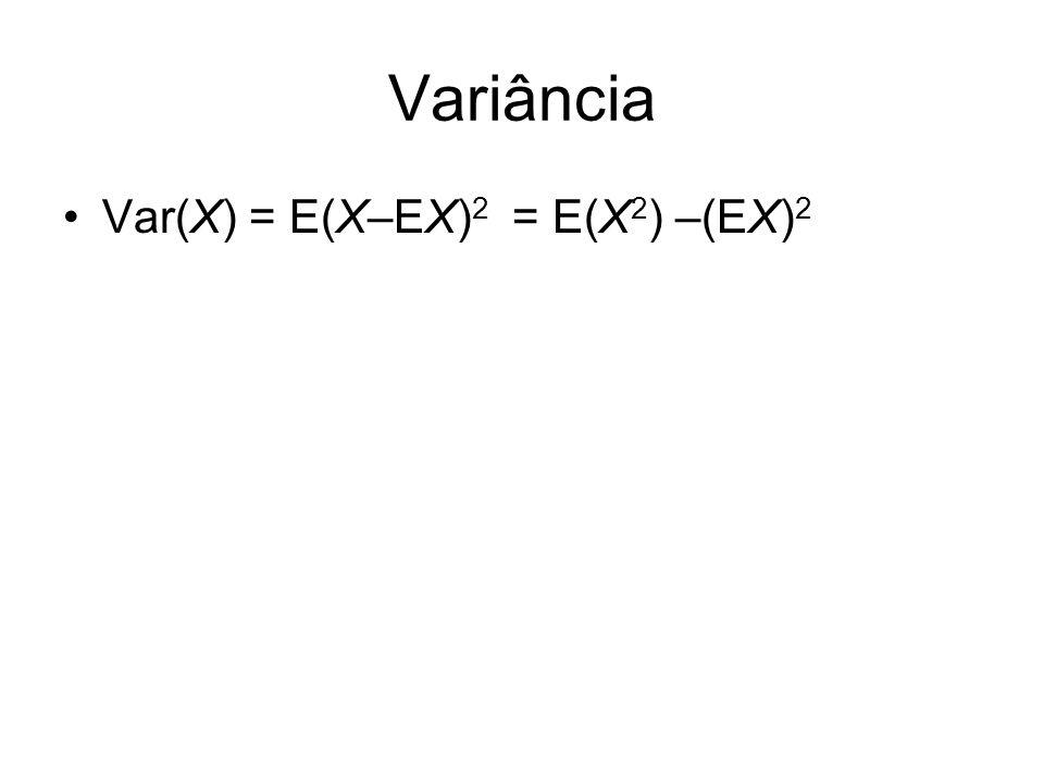 Variância Var(X) = E(X–EX) 2 = E(X 2 ) –(EX) 2