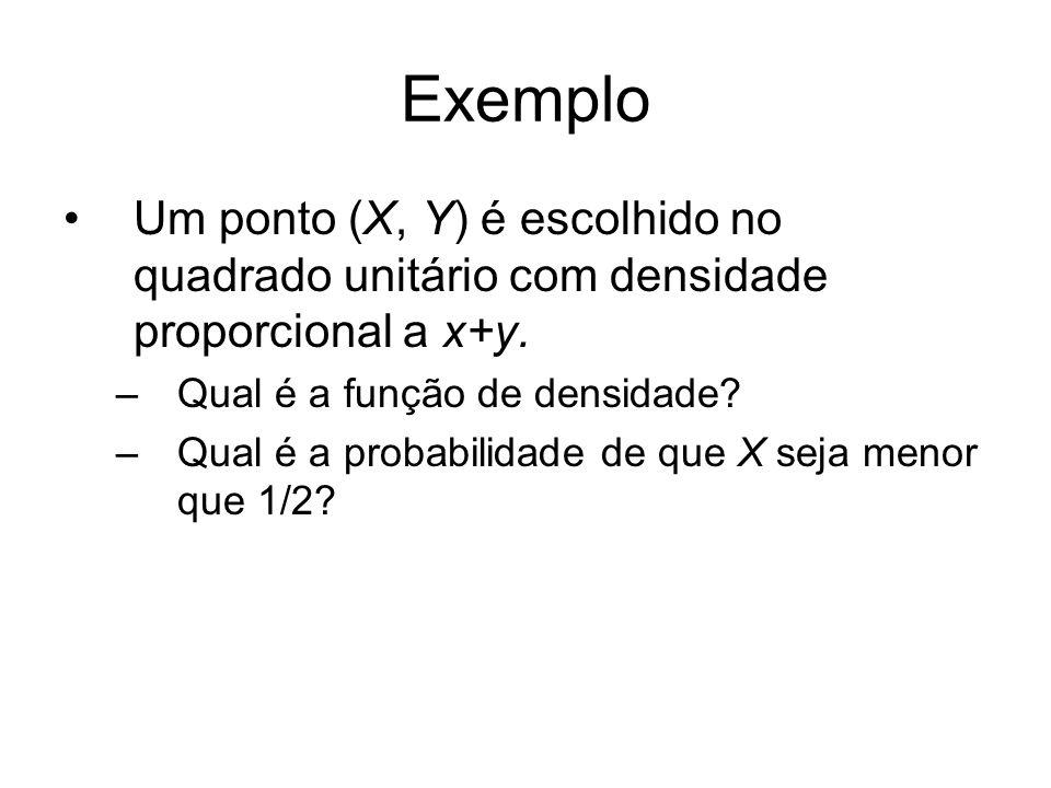 Exemplo Um ponto (X, Y) é escolhido no quadrado unitário com densidade proporcional a x+y. –Qual é a função de densidade? –Qual é a probabilidade de q