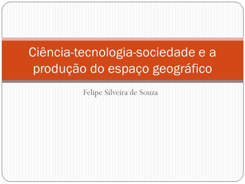 Felipe Silveira de Souza Ciência-tecnologia-sociedade e a produção do espaço geográfico