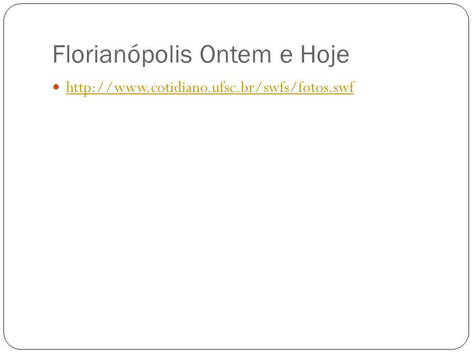 Florianópolis Ontem e Hoje http://www.cotidiano.ufsc.br/swfs/fotos.swf