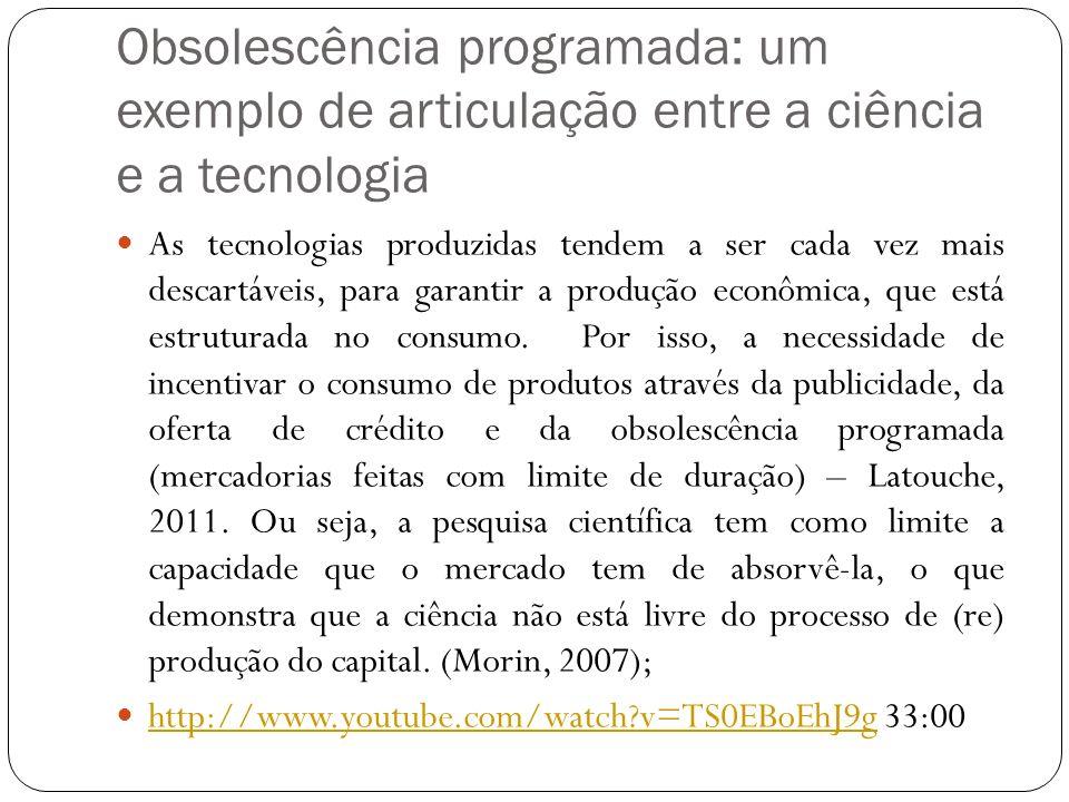 Obsolescência programada: um exemplo de articulação entre a ciência e a tecnologia As tecnologias produzidas tendem a ser cada vez mais descartáveis,