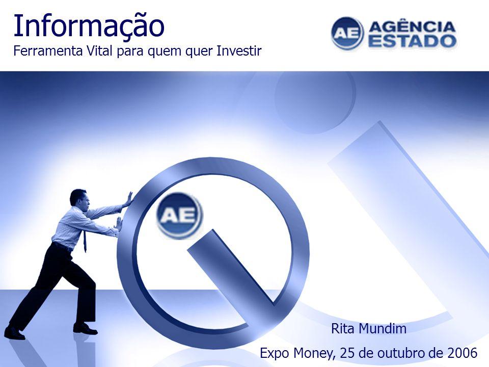 Informação Ferramenta Vital para quem quer Investir Rita Mundim Expo Money, 25 de outubro de 2006