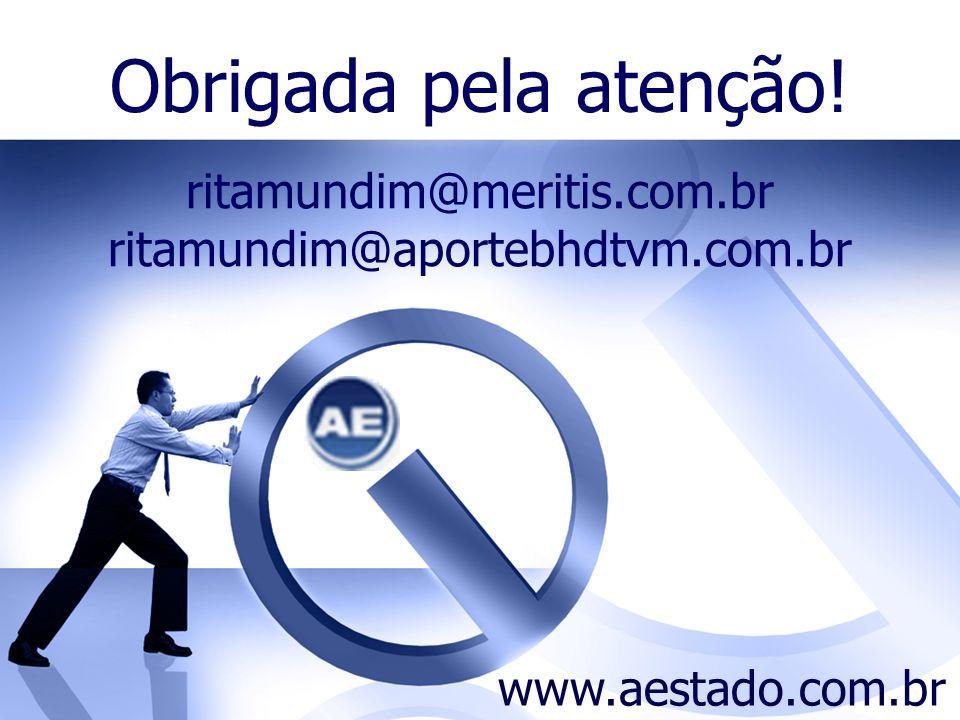 Obrigada pela atenção! ritamundim@meritis.com.br ritamundim@aportebhdtvm.com.br www.aestado.com.br