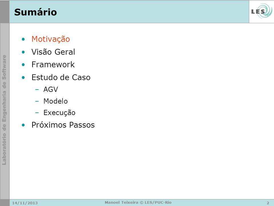 14/11/20132 Manoel Teixeira © LES/PUC-Rio Sumário Motivação Visão Geral Framework Estudo de Caso –AGV –Modelo –Execução Próximos Passos