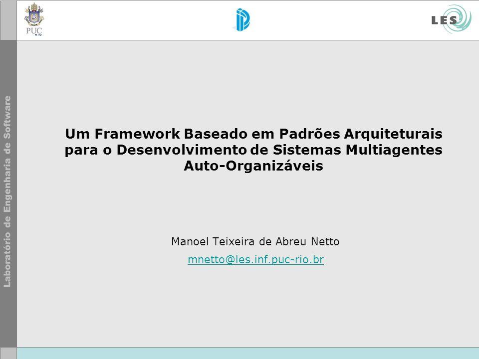 Um Framework Baseado em Padrões Arquiteturais para o Desenvolvimento de Sistemas Multiagentes Auto-Organizáveis Manoel Teixeira de Abreu Netto mnetto@