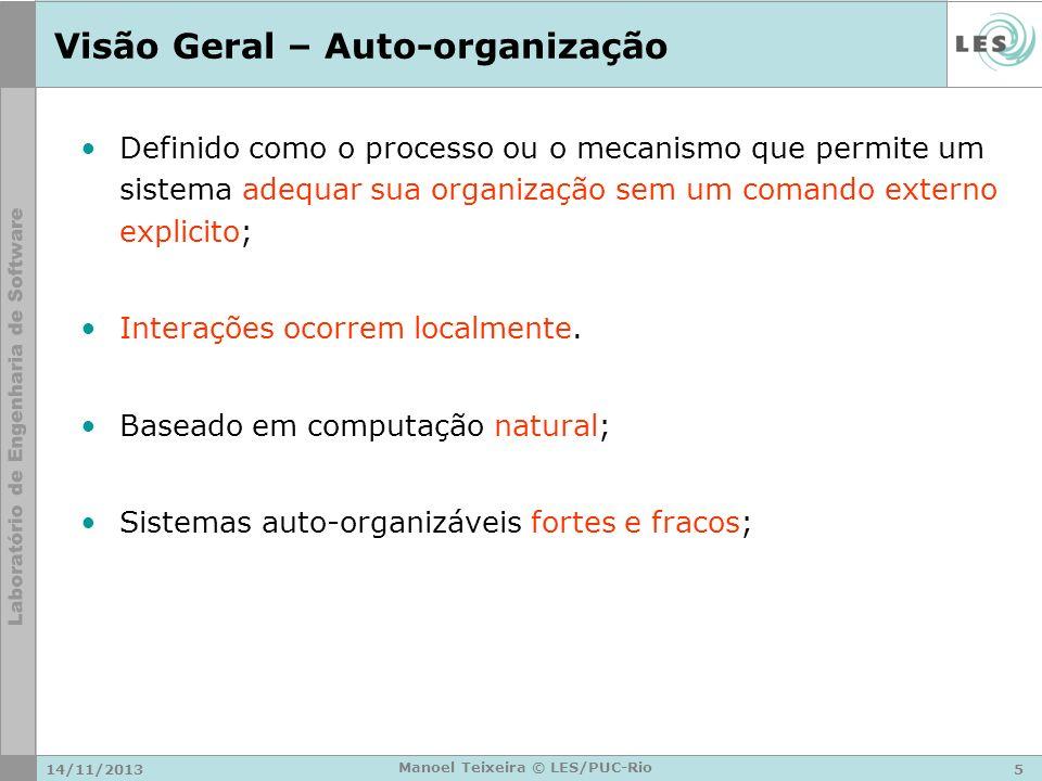 14/11/20135 Manoel Teixeira © LES/PUC-Rio Visão Geral – Auto-organização Definido como o processo ou o mecanismo que permite um sistema adequar sua or