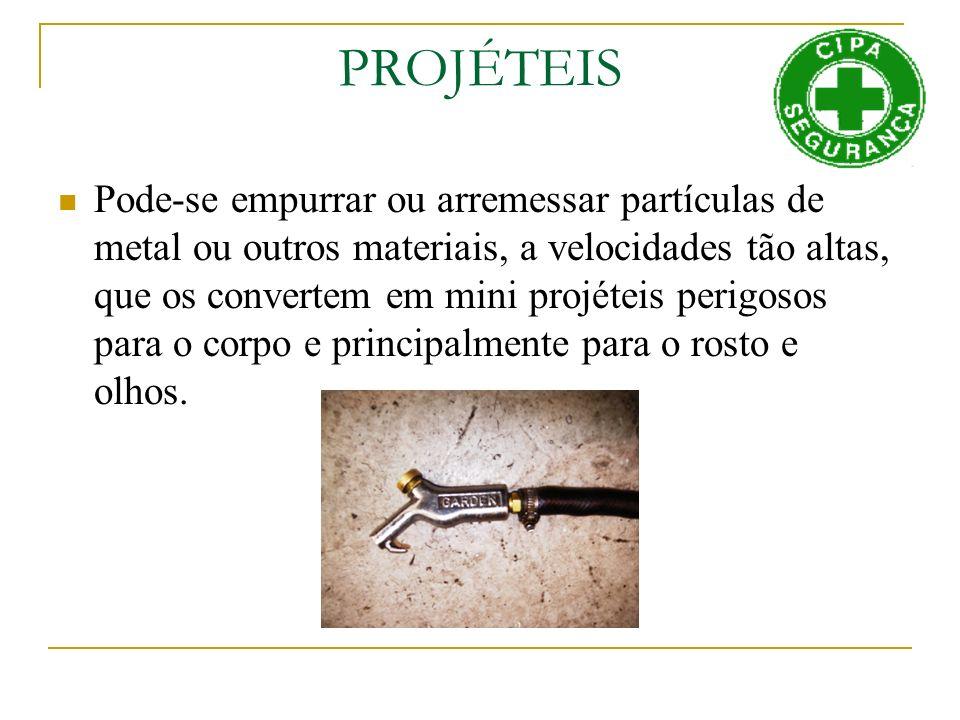 PROJÉTEIS Pode-se empurrar ou arremessar partículas de metal ou outros materiais, a velocidades tão altas, que os convertem em mini projéteis perigoso