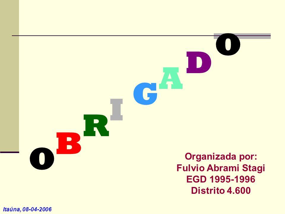 Itaúna, 08-04-2006 O B R I G A D O Organizada por: Fulvio Abrami Stagi EGD 1995-1996 Distrito 4.600