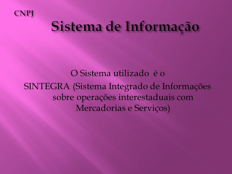O Sistema utilizado é o SINTEGRA (Sistema Integrado de Informações sobre operações interestaduais com Mercadorias e Serviços)