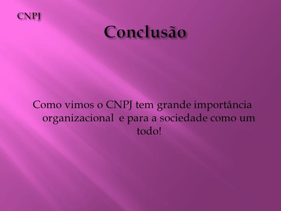 Como vimos o CNPJ tem grande importância organizacional e para a sociedade como um todo!