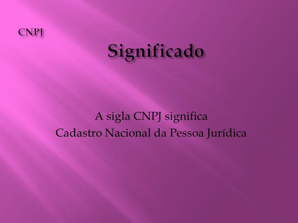 A sigla CNPJ significa Cadastro Nacional da Pessoa Jurídica