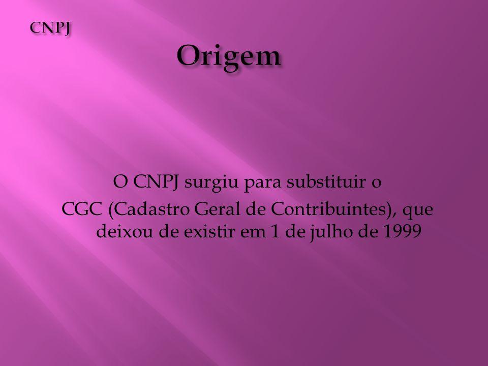 O CNPJ surgiu para substituir o CGC (Cadastro Geral de Contribuintes), que deixou de existir em 1 de julho de 1999