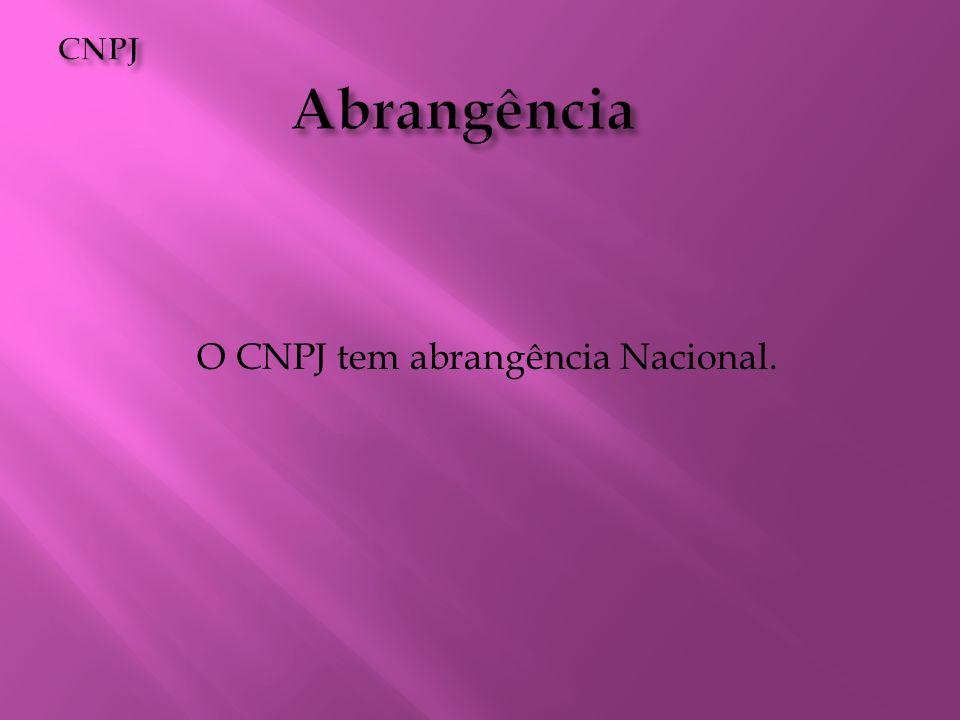 O CNPJ tem abrangência Nacional.