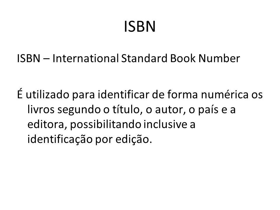 ISBN ISBN – International Standard Book Number É utilizado para identificar de forma numérica os livros segundo o título, o autor, o país e a editora,