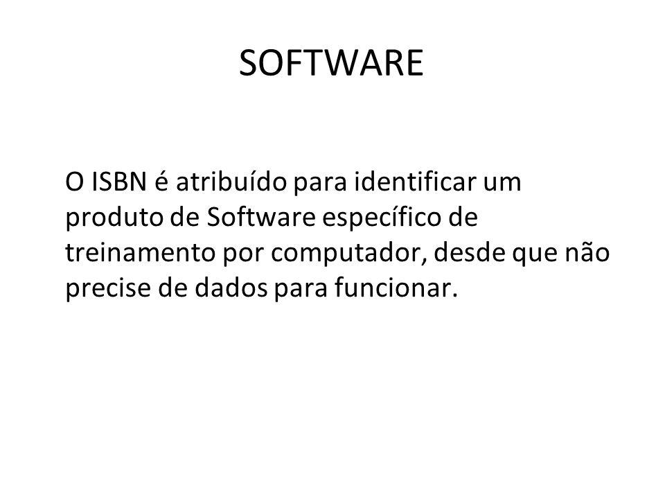 SOFTWARE O ISBN é atribuído para identificar um produto de Software específico de treinamento por computador, desde que não precise de dados para func
