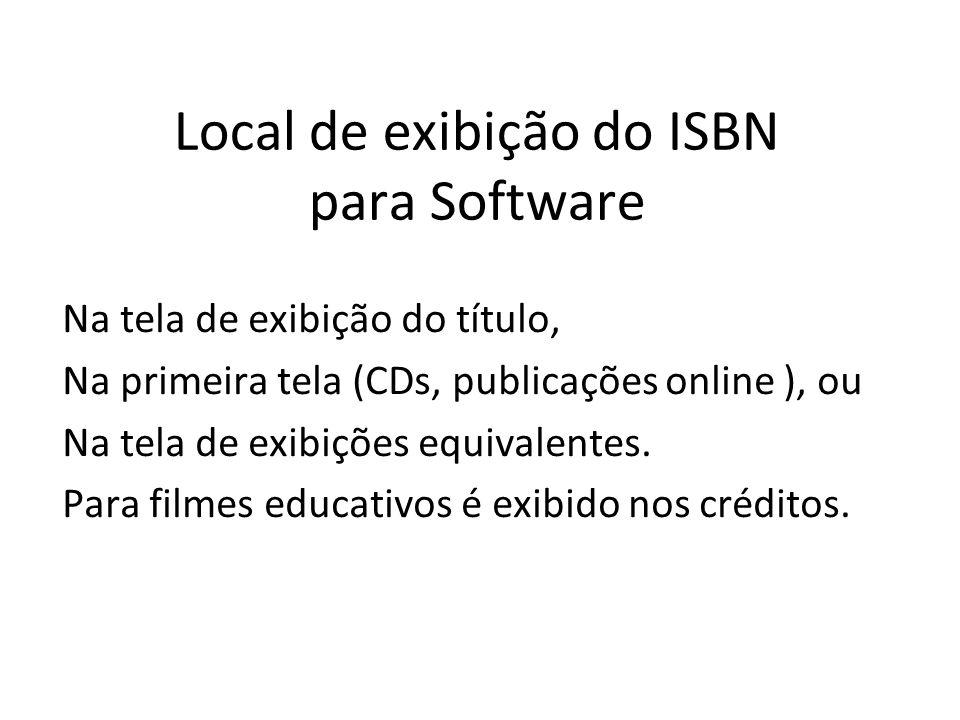 Local de exibição do ISBN para Software Na tela de exibição do título, Na primeira tela (CDs, publicações online ), ou Na tela de exibições equivalent