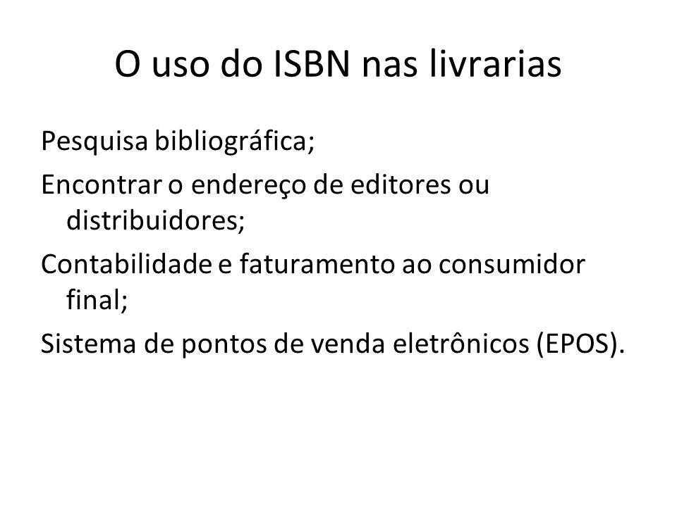 O uso do ISBN nas livrarias Pesquisa bibliográfica; Encontrar o endereço de editores ou distribuidores; Contabilidade e faturamento ao consumidor fina