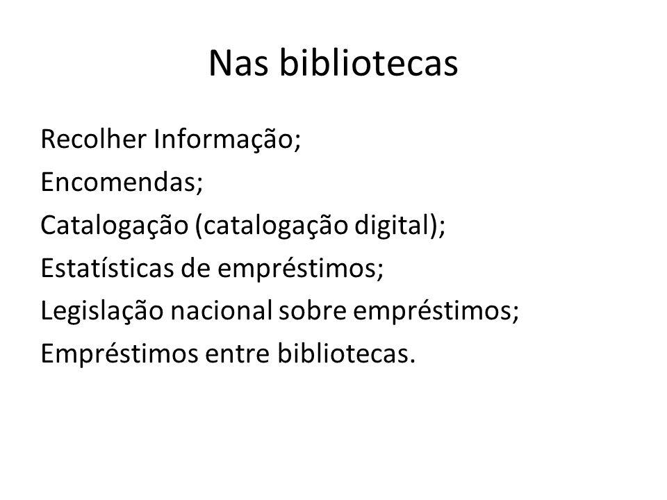 Nas bibliotecas Recolher Informação; Encomendas; Catalogação (catalogação digital); Estatísticas de empréstimos; Legislação nacional sobre empréstimos