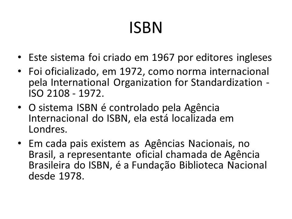ISBN Este sistema foi criado em 1967 por editores ingleses Foi oficializado, em 1972, como norma internacional pela International Organization for Sta