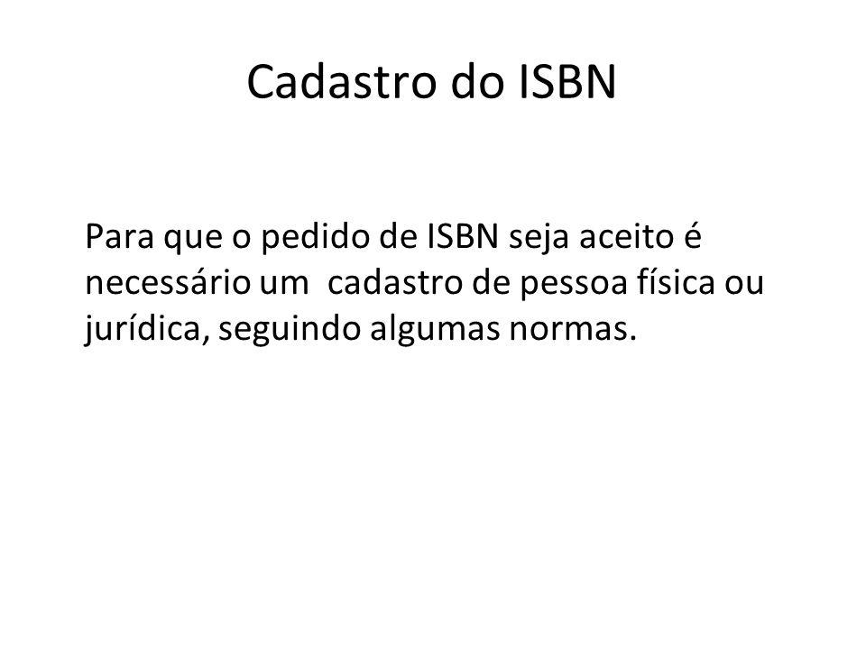 Cadastro do ISBN Para que o pedido de ISBN seja aceito é necessário um cadastro de pessoa física ou jurídica, seguindo algumas normas.