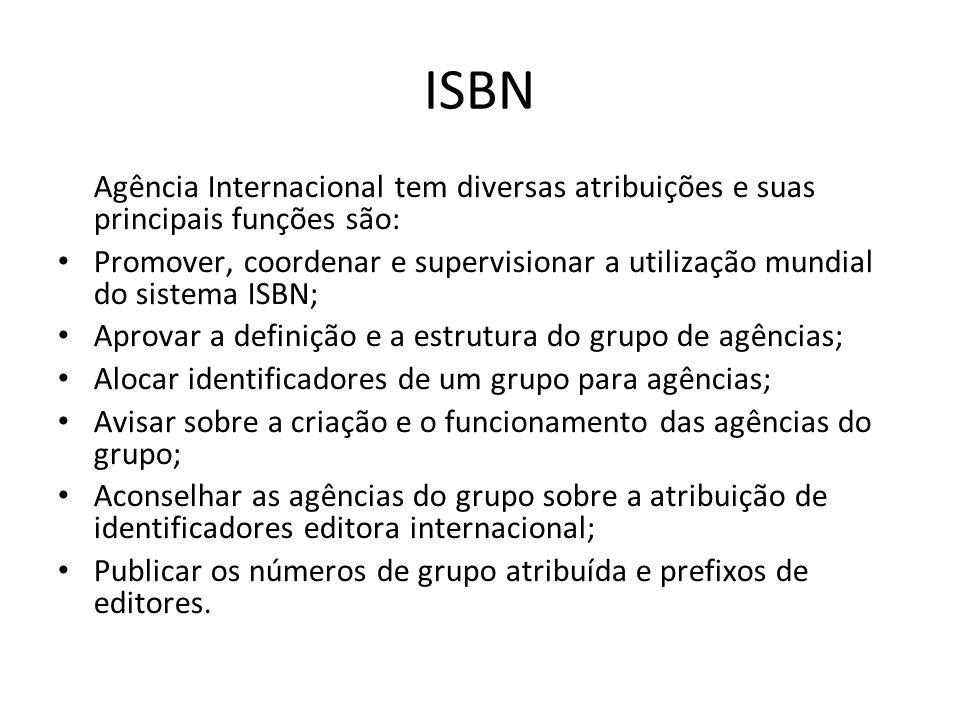 ISBN Agência Internacional tem diversas atribuições e suas principais funções são: Promover, coordenar e supervisionar a utilização mundial do sistema