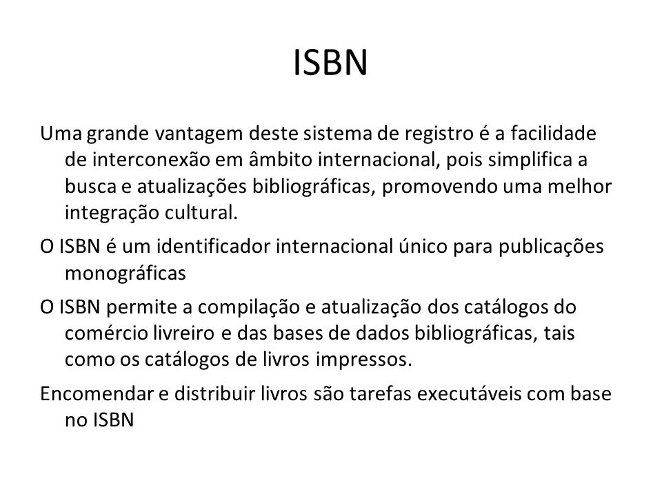 ISBN Uma grande vantagem deste sistema de registro é a facilidade de interconexão em âmbito internacional, pois simplifica a busca e atualizações bibl