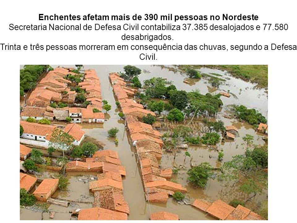 Enchentes afetam mais de 390 mil pessoas no Nordeste Secretaria Nacional de Defesa Civil contabiliza 37.385 desalojados e 77.580 desabrigados. Trinta