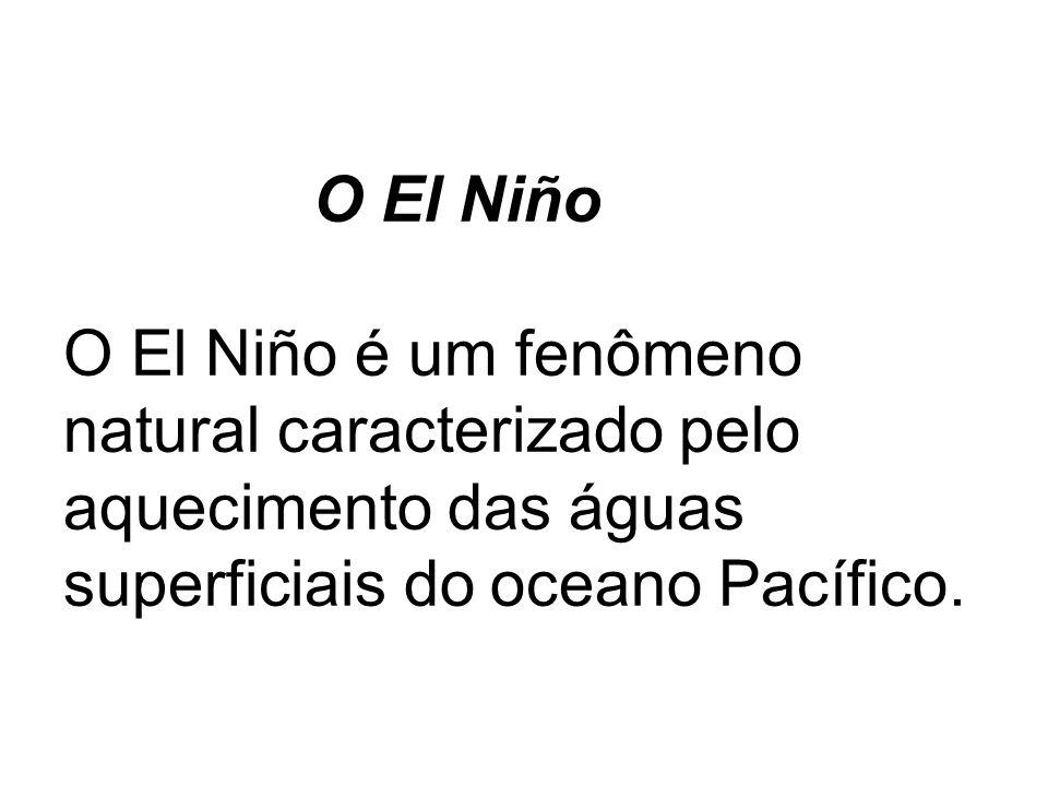 O El Niño O El Niño é um fenômeno natural caracterizado pelo aquecimento das águas superficiais do oceano Pacífico.