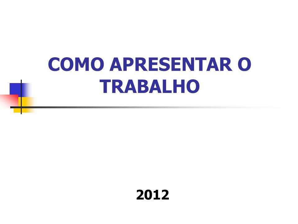 COMO APRESENTAR O TRABALHO 2012