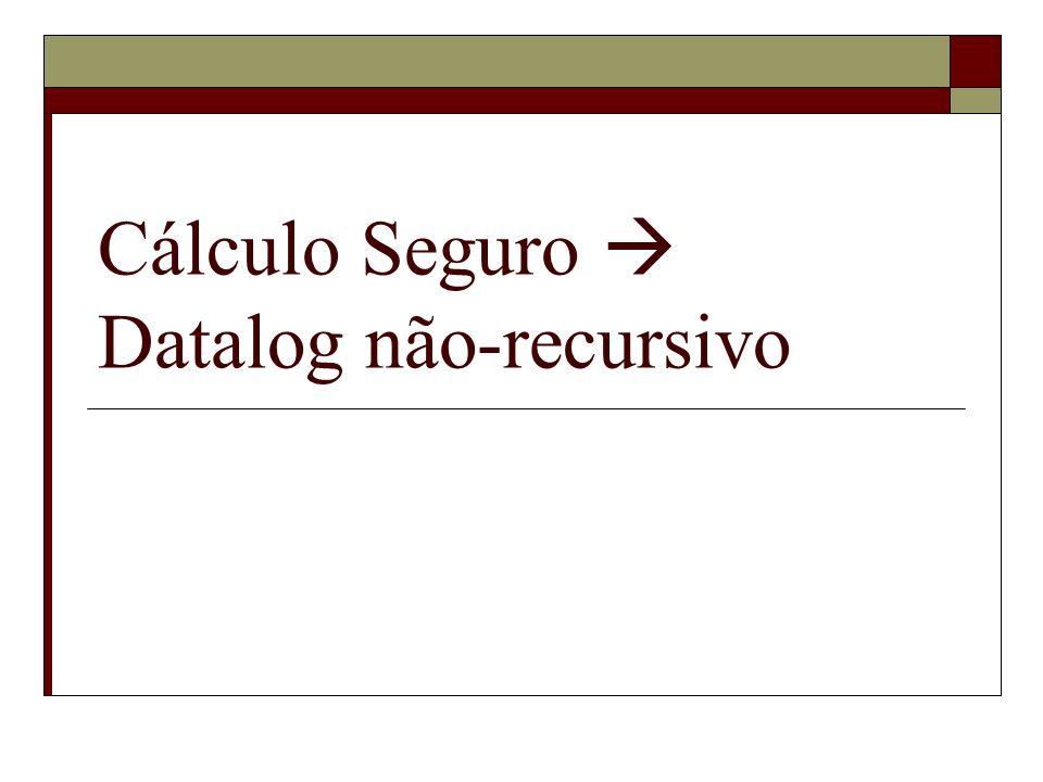 Cálculo Seguro Datalog não-recursivo