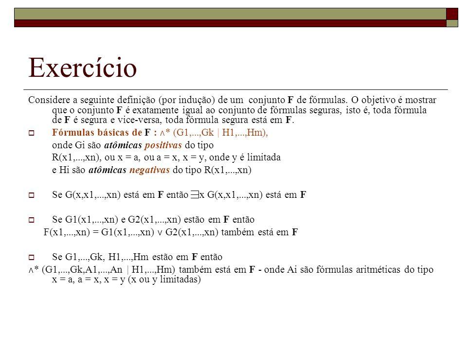 Exercício Considere a seguinte definição (por indução) de um conjunto F de fórmulas. O objetivo é mostrar que o conjunto F é exatamente igual ao conju