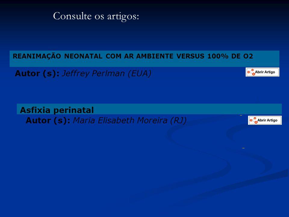 REANIMAÇÃO NEONATAL COM AR AMBIENTE VERSUS 100% DE O2 Autor (s): Jeffrey Perlman (EUA) Asfixia perinatal Autor (s): Maria Elisabeth Moreira (RJ) Consu