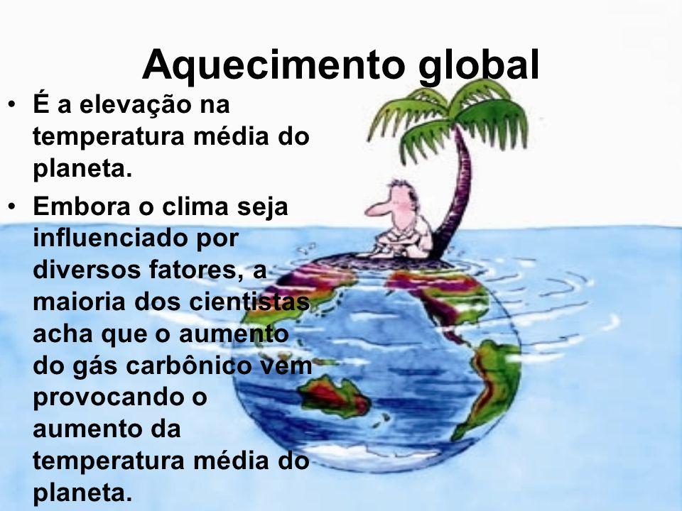 Aquecimento global É a elevação na temperatura média do planeta. Embora o clima seja influenciado por diversos fatores, a maioria dos cientistas acha