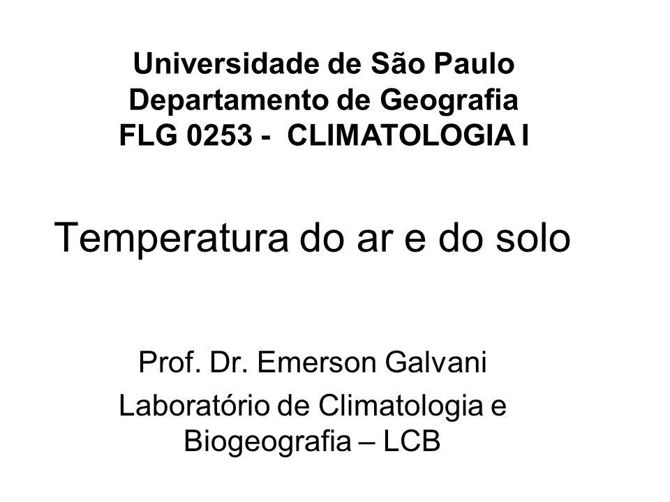 Temperatura do ar e do solo Prof. Dr. Emerson Galvani Laboratório de Climatologia e Biogeografia – LCB Universidade de São Paulo Departamento de Geogr