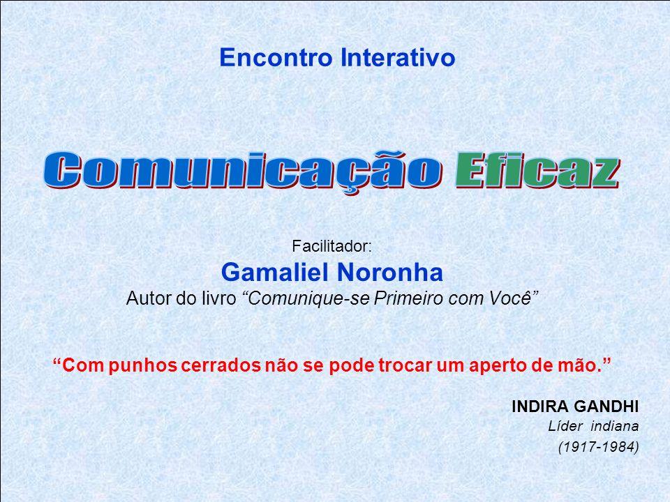 Encontro Interativo Facilitador: Gamaliel Noronha Autor do livro Comunique-se Primeiro com Você Com punhos cerrados não se pode trocar um aperto de mão.