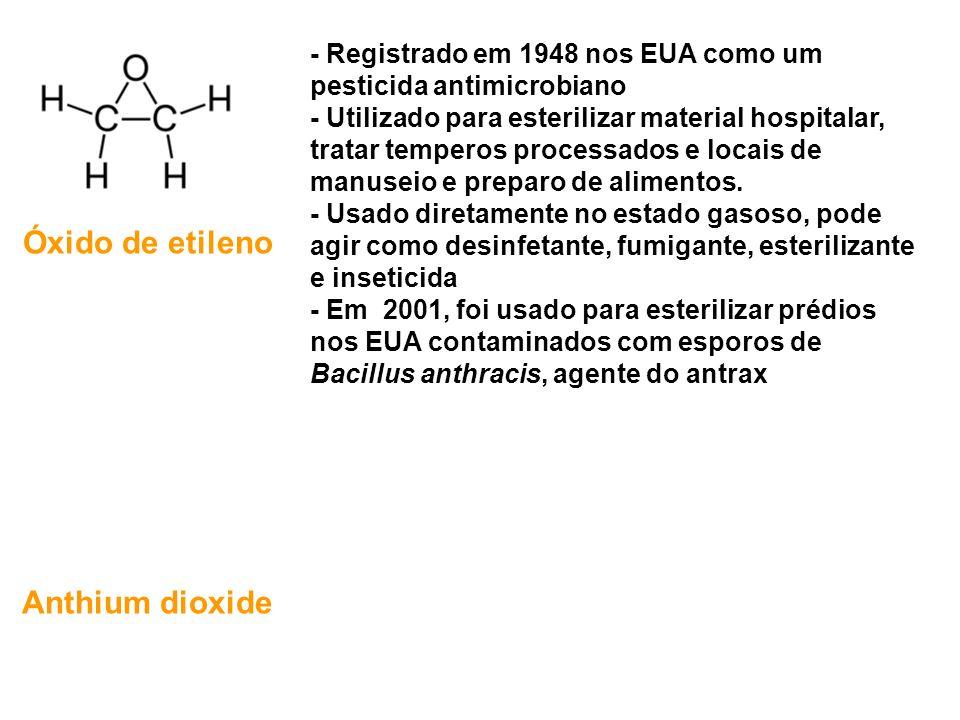 Óxido de etileno - Registrado em 1948 nos EUA como um pesticida antimicrobiano - Utilizado para esterilizar material hospitalar, tratar temperos proce