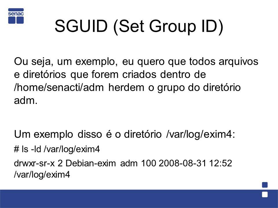SGUID (Set Group ID) Ou seja, um exemplo, eu quero que todos arquivos e diretórios que forem criados dentro de /home/senacti/adm herdem o grupo do dir