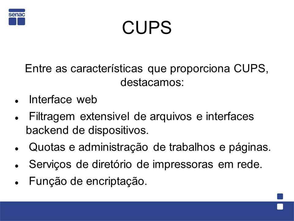 CUPS Entre as características que proporciona CUPS, destacamos: Interface web Filtragem extensivel de arquivos e interfaces backend de dispositivos. Q