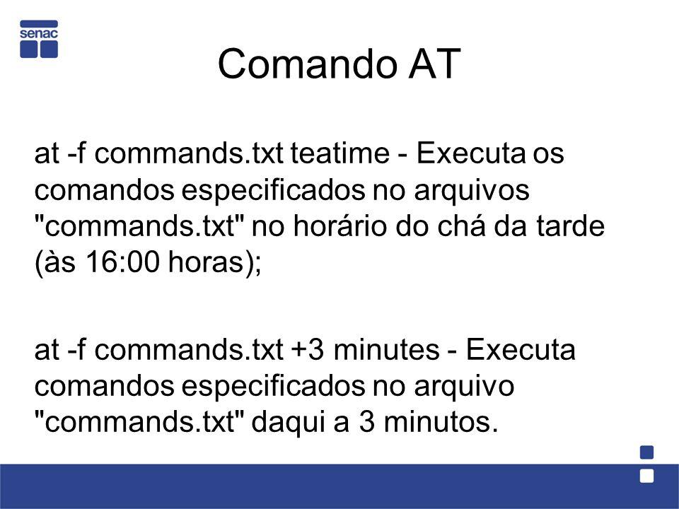 Comando AT at -f commands.txt teatime - Executa os comandos especificados no arquivos