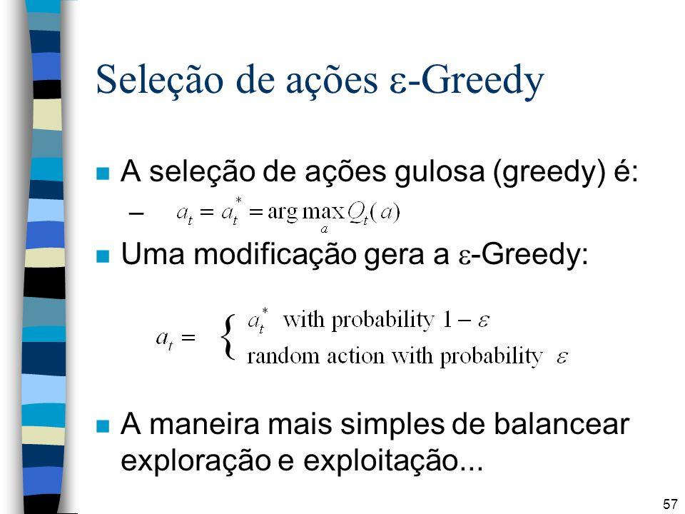 57 Seleção de ações -Greedy n A seleção de ações gulosa (greedy) é: – n Uma modificação gera a -Greedy: n A maneira mais simples de balancear exploração e exploitação...