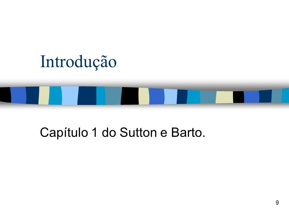 9 Introdução Capítulo 1 do Sutton e Barto.
