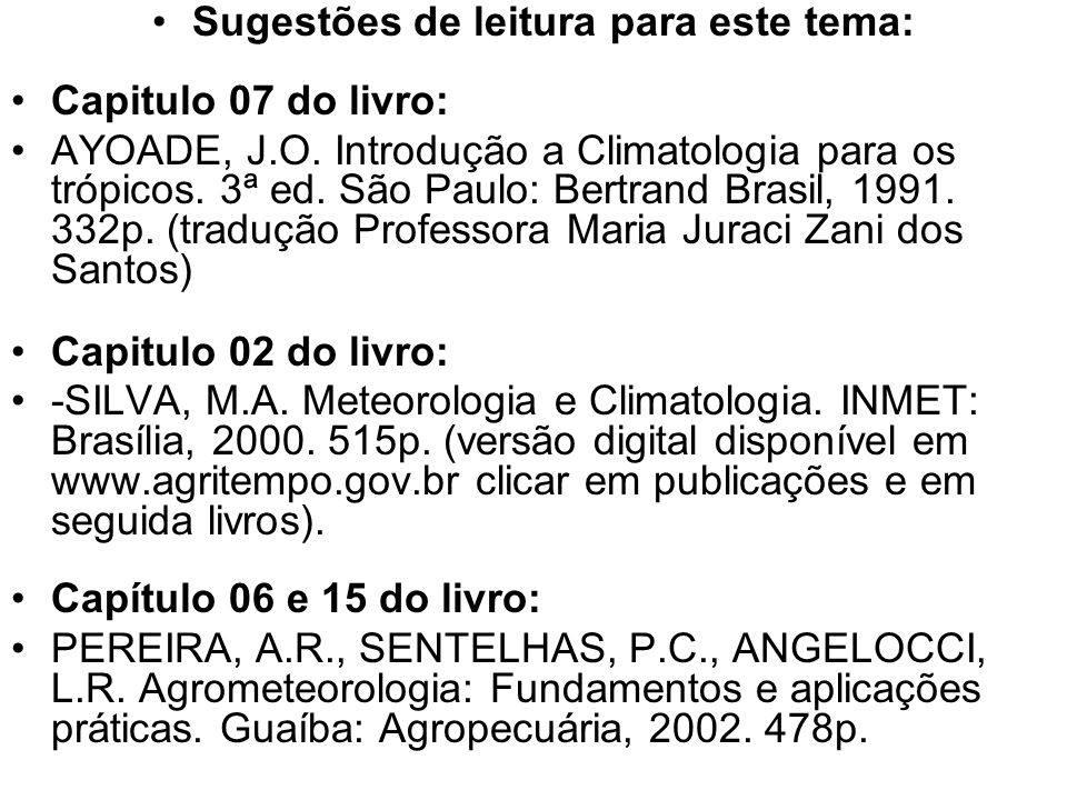 Sugestões de leitura para este tema: Capitulo 07 do livro: AYOADE, J.O. Introdução a Climatologia para os trópicos. 3ª ed. São Paulo: Bertrand Brasil,