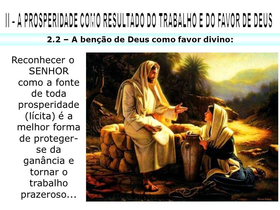 2.2 – A benção de Deus como favor divino: Reconhecer o SENHOR como a fonte de toda prosperidade (lícita) é a melhor forma de proteger- se da ganância