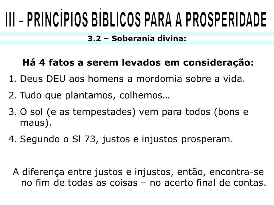 3.2 – Soberania divina: Há 4 fatos a serem levados em consideração: 1.Deus DEU aos homens a mordomia sobre a vida. 2.Tudo que plantamos, colhemos… 3.O