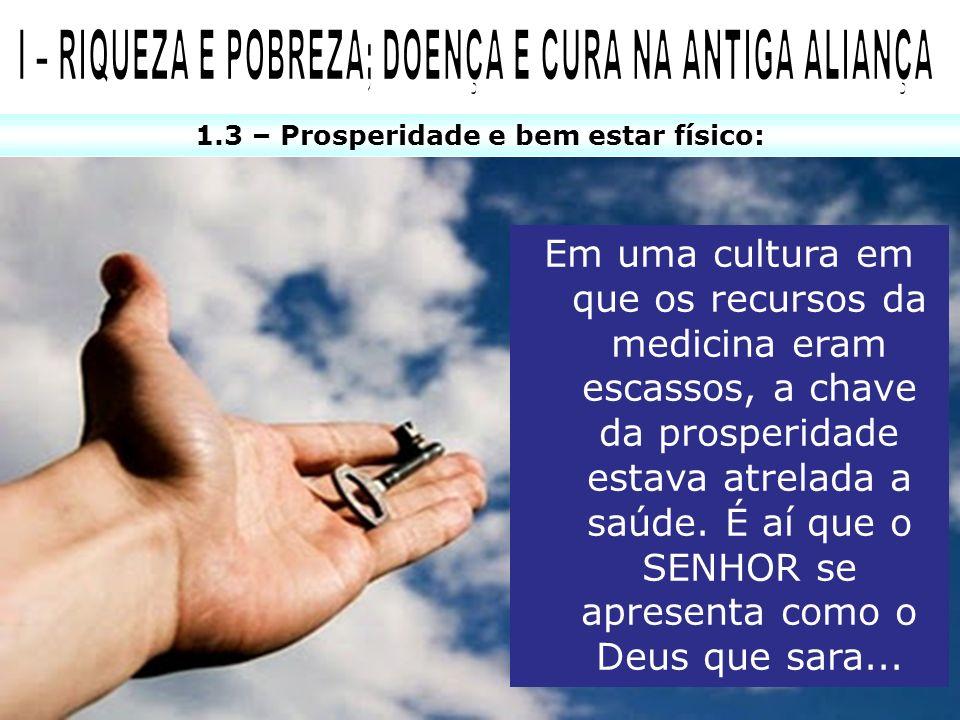 1.3 – Prosperidade e bem estar físico: Em uma cultura em que os recursos da medicina eram escassos, a chave da prosperidade estava atrelada a saúde. É