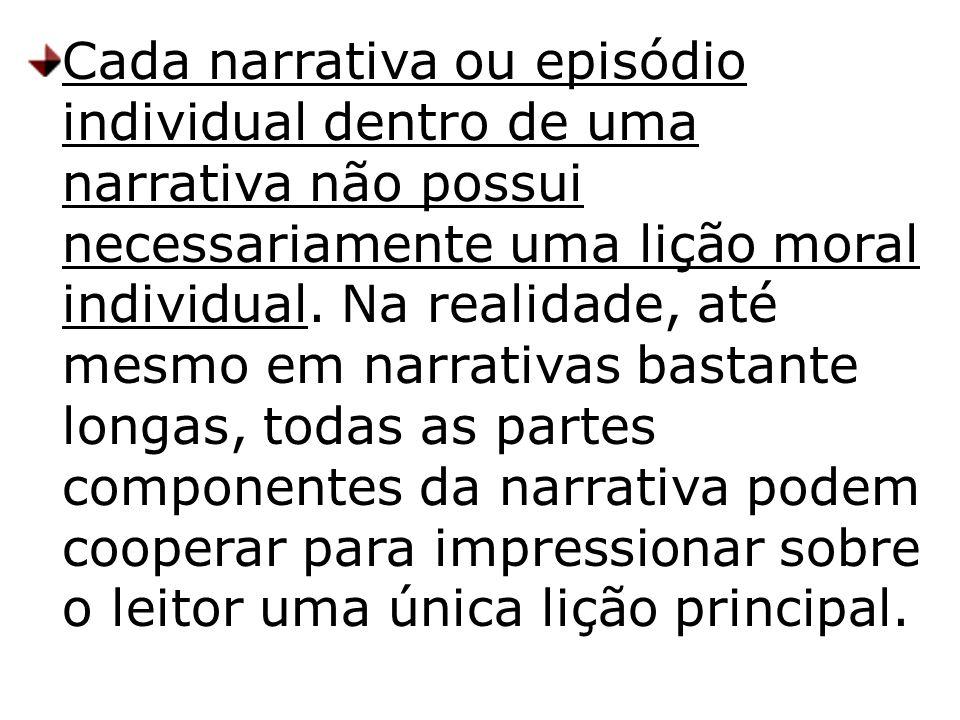Cada narrativa ou episódio individual dentro de uma narrativa não possui necessariamente uma lição moral individual. Na realidade, até mesmo em narrat
