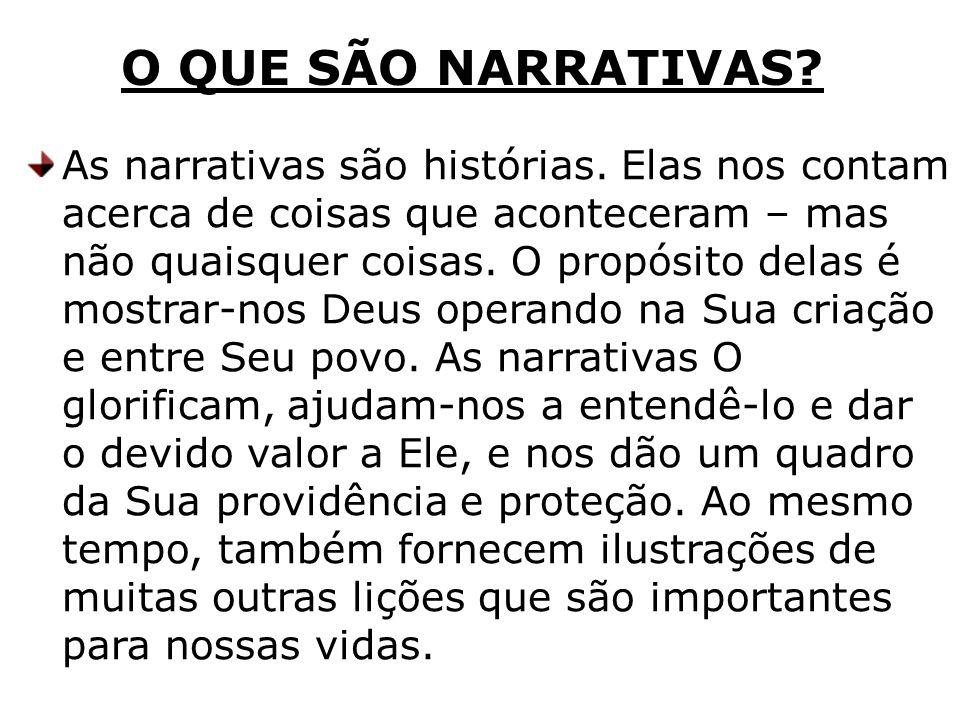 O QUE SÃO NARRATIVAS? As narrativas são histórias. Elas nos contam acerca de coisas que aconteceram – mas não quaisquer coisas. O propósito delas é mo