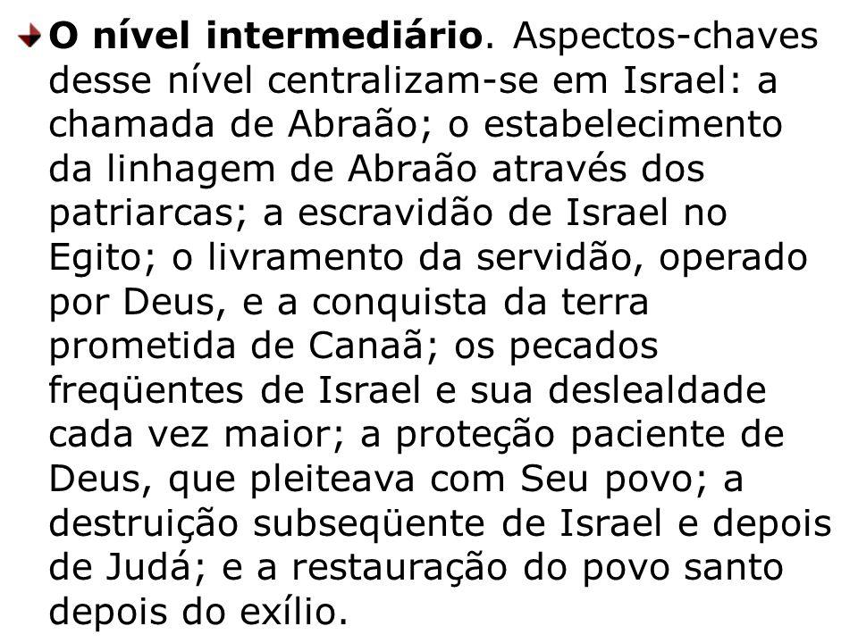 O nível intermediário. Aspectos-chaves desse nível centralizam-se em Israel: a chamada de Abraão; o estabelecimento da linhagem de Abraão através dos
