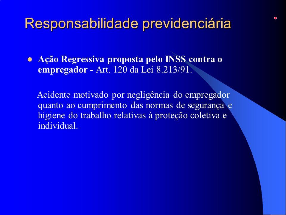 Responsabilidade previdenciária Ação Regressiva proposta pelo INSS contra o empregador - Art. 120 da Lei 8.213/91. Acidente motivado por negligência d