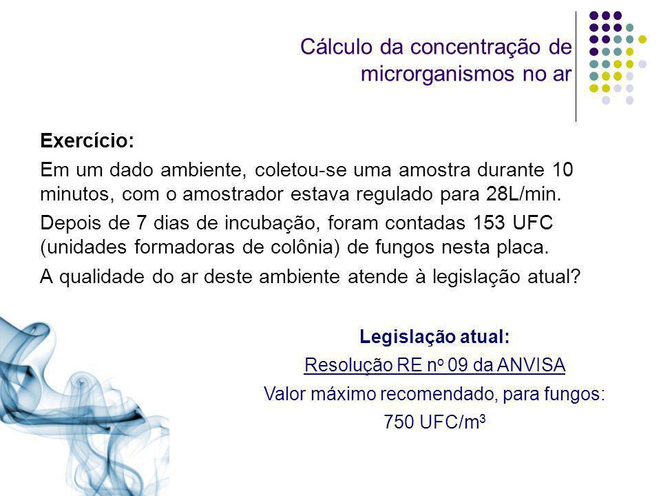 Cálculo da concentração de microrganismos no ar Exercício: Em um dado ambiente, coletou-se uma amostra durante 10 minutos, com o amostrador estava reg